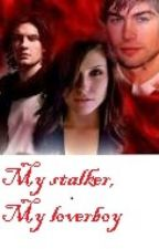 My stalker, my loverboy (completed) by akankshya123