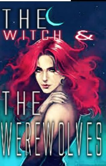 The Witch And The Werewolves •Completed•