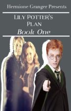 Lily Potter's Plan by HermioneJeanMalfoy1