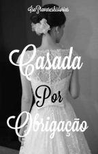 Casada Por Obrigação by IsaZtavareshistorias