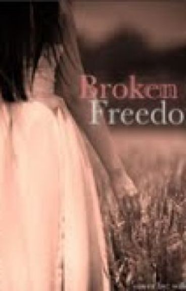 Broken Freedom (On Hold) by CrazyInLove777