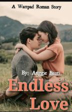 Endless Love (Complete) by Anggietaufik88