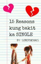 15 Reasons kung bakit ka SINGLE by soberniknaks