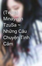 (Twice) Minayeon TzuSa ~ Những Câu Chuyện Tình Cảm by UynTrnh461