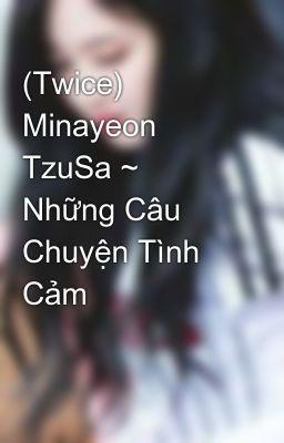 Đọc truyện (Twice) Minayeon TzuSa ~ Những Câu Chuyện Tình Cảm