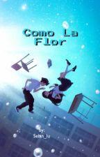 Como La Flor [Complete] by Selan_lu
