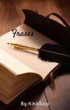 Frases Para Reflexionar by KikisTrejo