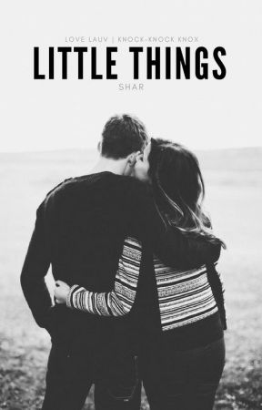Little Things And I Miss The Way You Make Me Feel Wattpad