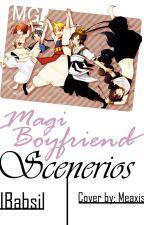 Magi/Boyfriend Scenarios by IBabsiI