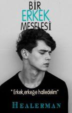 Bir ERKEK Meselesi by Healerman