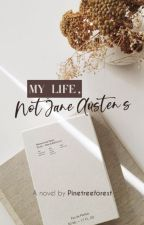 My Life, not Jane Austen's by pinetreeforest