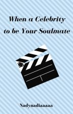 When a Celebrity to be Your Soulmate by nadynadiaaaaa