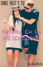 Dejada En La Friendzone - Christopher Velez y Tu ® [RE-SUBIENDO] by ValePollis
