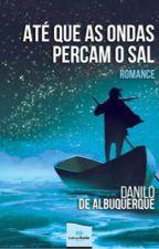Até que as Ondas Percam o Sal by DaniloDeAlbuquerque