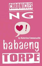 Chronicles ng Babaeng Torpe by sugarcoatqueen
