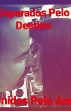 Separandos Pelo Destino, Unidos Pelo Amor by Ruthss80