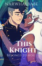 ❮❮ This Knight Belongs to You❯❯ Shallura by NARWHALBABE