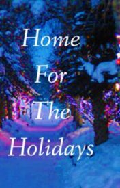 Home For the Holidays by teenage_queen_7