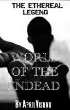 The Ethereal Legend - The World of the Undead by AprilVishnu