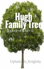 Hugh Family Tree(includes pictures) by Ophelia_is_Knightly