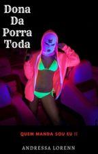 Dona da Porra toda  by AndressaLorenn