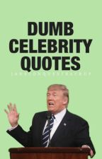 Dumb Celebrity Quotes by JaneConquestBackup