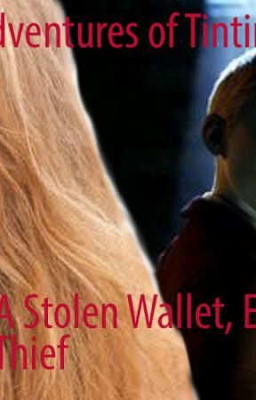 The Adventures of Tintin: A Stolen Wallet, Enemy, and Thief by Amazing_Grace1728