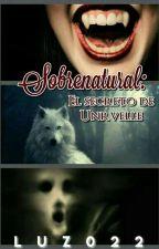 Sobrenatural: El Secreto de undrvelle  by Luz022