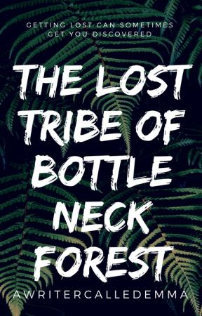 The Lost Tribe of Bottle Neck Forest by awritercalledemma