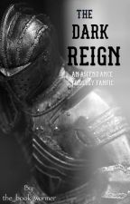 The Dark Reign by _Mockingjay74_