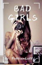 Bad girls ✔ by PattisonLoff