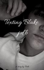 Texting Blake ;j.d.b by ittsbeth