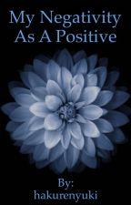 My Negativity As A Positive by hakurenyuki