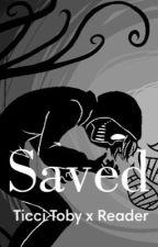 Saved (ticci toby x reader) by Ur_Jealous