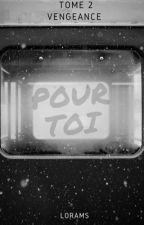 Pour Toi ( Tome 2 ) Vengeance. En Pause  by low-18