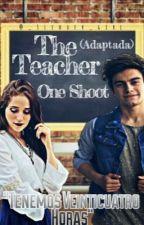 The Teacher| One shoot-HOT [ADAPTADA]  by BernasxxKope