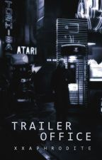 t r a i l e r  o f f i c e  -  aphros trailer's{closed} by xXAphrodite