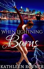 When Lightning Burns [COMPLETED] by KathleenRovner