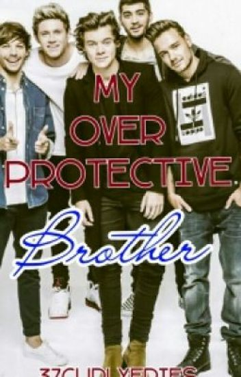My Overprotective Brother (One Direction Fanfiction)