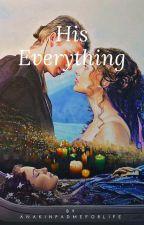 His Everything by anakinpadmeforlife