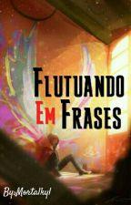 Flutuando Em Frases  by Mortalkyl