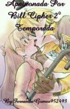 Apaixonada Por Bill Cipher 2° temporada by FernandaCipherPines
