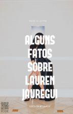Alguns Fatos Sobre Lauren Jauregui by schpxwer