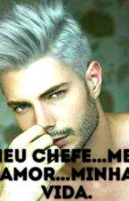 Meu Chefe..meu Amor..minha Vida (Romance Gay) by ingridybarbosa380