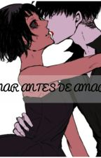 Amar Antes De Amar ... by katakshuki