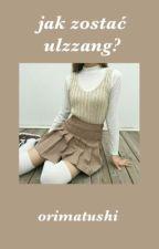 Jak Zostać Ulzzang? by orimatushi