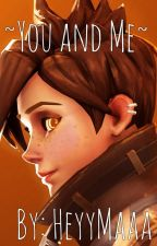 ~You and Me~ A Tracer x Reader Fanfiction by HeyyMaaa