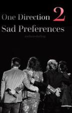 One Direction Sad Preferences 2 by melaniedarling
