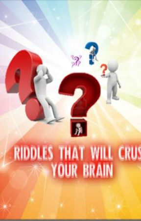 125 Riddles that will Crush your Brain by arraniak122