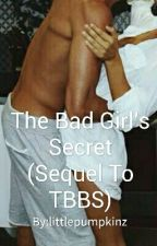The Bad Girl's Secret (SEQUEL to TBBS) by littlepumpkinz
